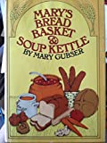 img - for By Mary Gubser Mary's Bread Basket and Soup Kettle [Hardcover] book / textbook / text book