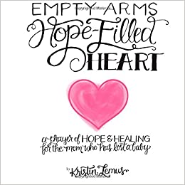 Empty Arms, Hope-Filled Heart: A prayer of hope and healing for the
