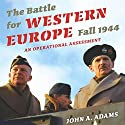 The Battle for Western Europe, Fall 1944: An Operational Assessment - Twentieth-Century Battles Audiobook by John A. Adams Narrated by Jim Woods
