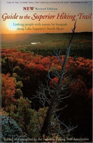 Guide to the Superior Hiking Trail: Linking People with Nature by Footpath Along Lake Superior's North Shore (Rev Print) written by Superior Hiking Trail Association