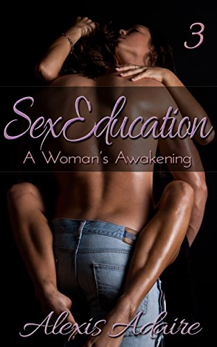 Sex Education: A Woman's Awakening, Book 3 (Free Lesbian Sex Videos compare prices)
