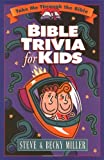 Bible Trivia for Kids (Take Me Through the Bible) (0736901205) by Miller, Steve