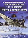 Savoia-Marchetti S.79 Sparviero Torpedo-Bomber Units (Combat Aircraft, Band 106)