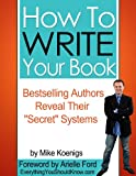 "How To Start Writing a Book: Bestselling Authors Reveal Their ""Secret Systems"""