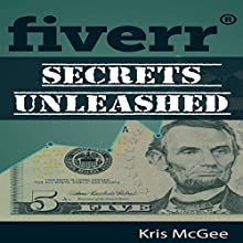 Fiverr Secrets Unleashed: Learn the Selling Secrets of Selling on Fiverr (       UNABRIDGED) by Kris McGee Narrated by Dave Wright