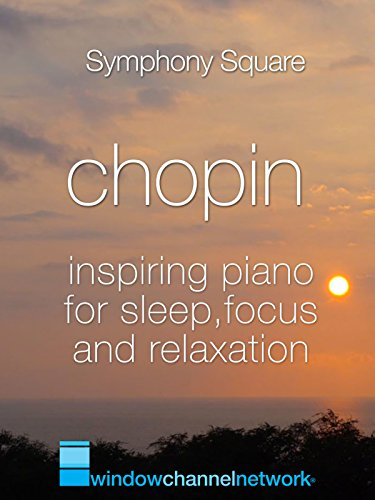 Chopin, Inspiring Piano for Sleep, Focus and Relaxation