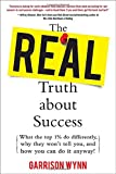 Garrison Wynn The Real Truth about Success: What the Top 1% Do Differently, Why They Won't Tell You, and How You Can Do It Anyway!