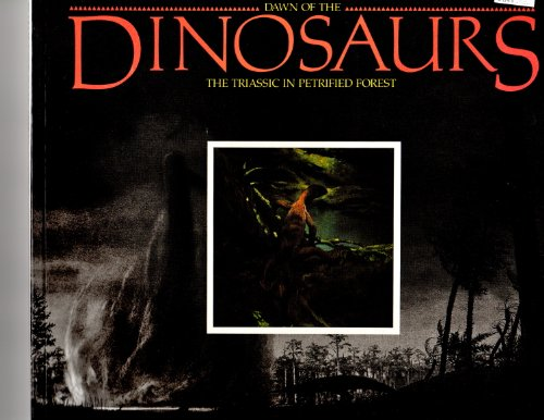 Dawn of the Dinosaurs: The Triassic in Petrified Forest, Robert A. Long, Rose Houk