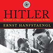 Hitler: The Memoir of a Nazi Insider Who Turned Against the Fuhrer | [Ernst Hanfstaengl]