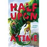 Half Upon a Time ~ James Riley