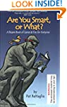Are You Smart, or What?: A Bizarre Bo...