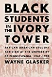 img - for Black Students in the Ivory Tower: African American Student Activism at the University of Pennsylvania, 1967-1990 by Wayne Glasker (2009-10-13) Paperback book / textbook / text book