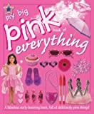 My Big Pink Book of Everything: A Fabulous Early-Learning Book, Full of Deliciously Pink Things!