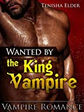 ROMANCE: Vampire Romance: Wanted by the King Vampire (Romance, Paranormal Billionaire Vampire Romance) (New Adult Paranormal Urban Billionaire Vampire Romance Short Story)