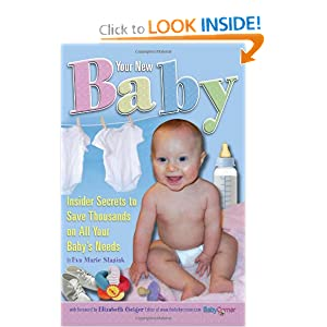 Your New Baby: Insider Secrets to Save Thousands on All Your Baby's Needs, by Eva Marie Stasiak. Publisher: Atlantic Publishing Company (April 20, 2008)