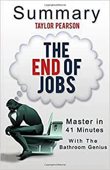 The End Of Jobs: By Taylor Pearson (Money, Meaning And Freedom Without The 9-to-5) | An 11-Minute Summary