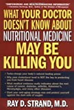 img - for What Your Doctor Doesn't Know About Nutritional Medicine May Be Killing You by M.D., Ray D. Strand published by Thomas Nelson Hardcover book / textbook / text book