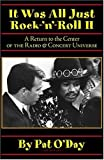 It Was All Just Rock-'n'-Roll II: A Return to the Center of the Radio & Concert Universe [Hardcover]