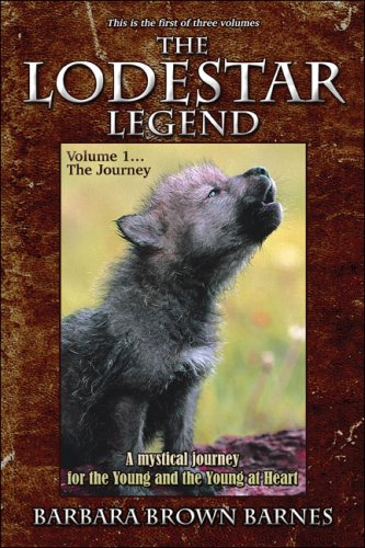 The Lodestar Legend: This Is the First of Three Volumes: Volume 1.the Journey: A Mystical Journey for the Young and the Young at Heart