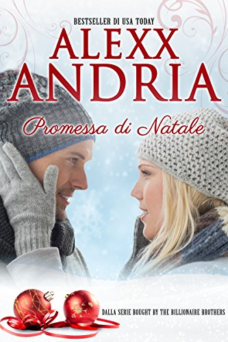 Alexx Andria - Promessa di Natale (Dalla serie Bought By The Billionaire Brothers Vol. 9) (Italian Edition)
