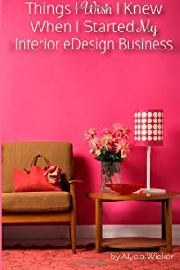 Things I Wish I K When I Started My Interior eDesign Business by CreateSpace Independent Publishing Platform