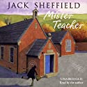 Mister Teacher (       UNABRIDGED) by Jack Sheffield Narrated by Jack Sheffield
