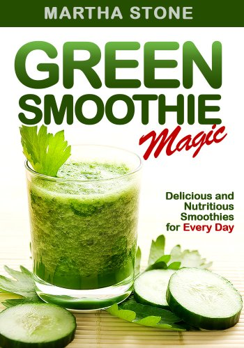 Green Smoothie Magic: Delicious and Nutritious Smoothies for Every Day by Martha Stone