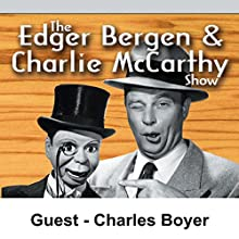 Edgar Bergen & Charlie McCarthy [Guest: Charles Boyer]  by Edgar Bergen Narrated by Edgar Bergen