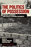 img - for The Politics of Possession: Property, Authority, and Access to Natural Resources book / textbook / text book