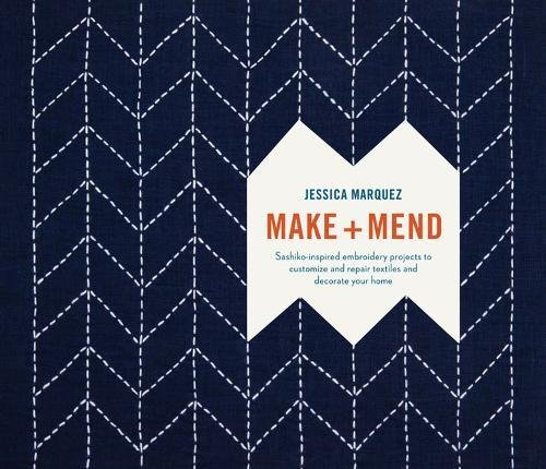 Make and Mend: Sashiko-Inspired Embroidery Projects to Customize and Repair Textiles and Decorate Your Home [Marquez, Jessica] (Tapa Dura)