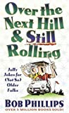 Over the Next Hill And Still Rolling: Jolly Jokes for (Not So) Older Folks (0736906193) by Phillips, Bob