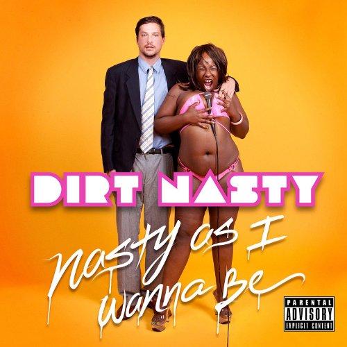 Dirt Nasty Nasty As I Wanna Be album cover