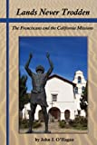 img - for Lands Never Trodden: The Franciscans and the California Missions book / textbook / text book
