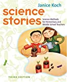 Science Stories: Science Methods for Elementary and Middle School Teachers (061837647X) by Janice Koch