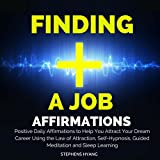 Finding a Job Affirmations: Positive Daily Affirmations to Help You Attract Your Dream Career Using the Law of Attraction, Self-Hypnosis, Guided Meditation and Sleep Learning