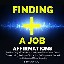 Finding a Job Affirmations: Positive Daily Affirmations to Help You Attract Your Dream Career Using the Law of Attraction, Self-Hypnosis, Guided Meditation and Sleep Learning  by Stephens Hyang Narrated by Dan McGowan