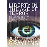 Liberty in the Age of Terror: A Defence of Civil Society and Enlightenment Valuesby A. C. Grayling