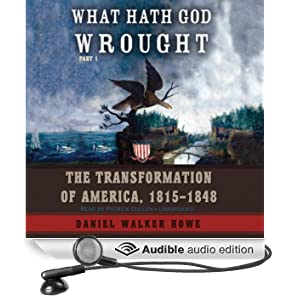 What Hath God Wrought: The Transformation of America, 1815 - 1848 (Unabridged)