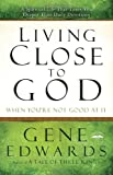 Living Close to God (When You're Not Good at It): A Spiritual Life That Takes You Deeper Than Daily Devotions (0307730190) by Edwards, Gene