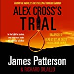 Alex Cross's Trial: Alex Cross, Book 15 (       UNABRIDGED) by James Patterson, Richard Dilallo Narrated by Dylan Baker, Shawn Andrew