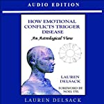 How Emotional Conflicts Trigger Disease: An Astrological View | Lauren Delsack