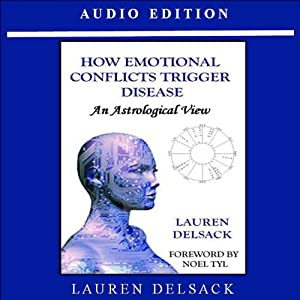 How Emotional Conflicts Trigger Disease: An Astrological View | [Lauren Delsack]