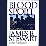 Blood Sport: The President and His Adversaries | James B. Stewart