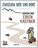 Zwischen hier und dort: Reisen mit Erich Kästner