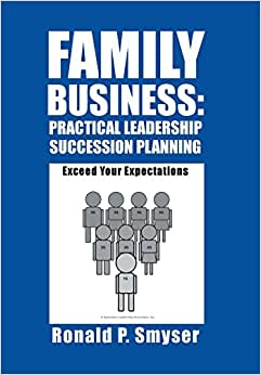 Family Business: Practical Leadership Succession Planning: Exceed Your Expectations