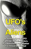 UFOs And Aliens: A Stunning Look At UFO Sightings, UFO Encounters. UFO Abductions And Whether You Should Be Worried (UFOs And Aliens, Alien Abduction, ... Close Encounters, UFOs The Shocking Truth)