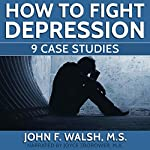 How to Fight Depression: 9 Case Studies | John F. Walsh,Joyce Zborower