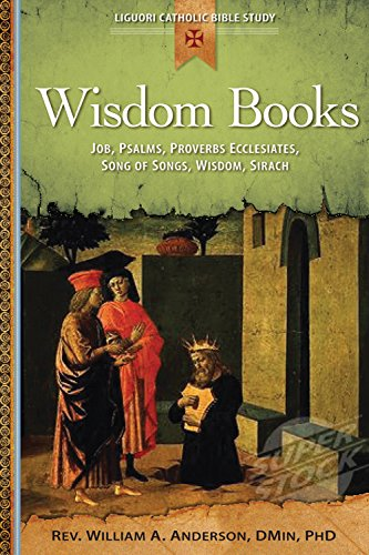Wisdom Books: Job, Psalms, Proverbs, Ecclesiastes, Song of Songs, Wisdom, Sirach (Liguori Catholic Bible Study)