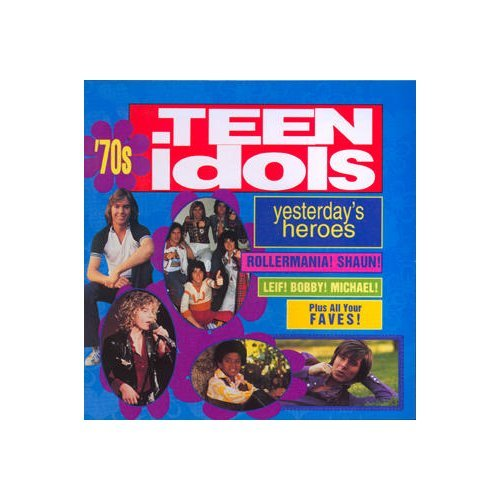 70's Teen Idols: Yesterday's Heroes