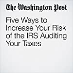Five Ways to Increase Your Risk of the IRS Auditing Your Taxes | Michelle Singletary